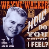 Wayne Walker - How Do You Think I Feel