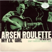 Arsen Roulette - My Lil' Girl b/w The Wise Guyz - Don't Touch My Greasy Hair