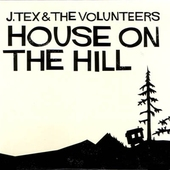 J. Tex & The Volunteers - House On The Hill (Vinyl)