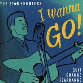 The Star Shooters - I Wanna Go! b/w Quit, Change, Rearrange (vinyl 45)
