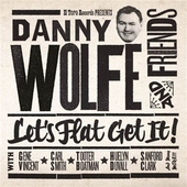 Danny Wolfe And Friends- Let's Flat Get It!